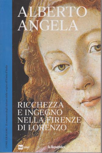 Alberto Angela - Ricchezza e ingegno nella Firenze di Lorenzo - n. 12 - 26/6/2019 - settimanale