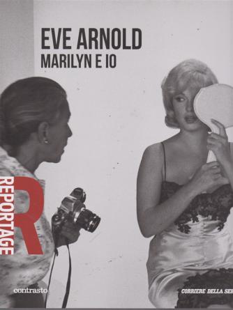 Reportage - Eve Arnold. Marilyn e io - n. 23 - settimanale -