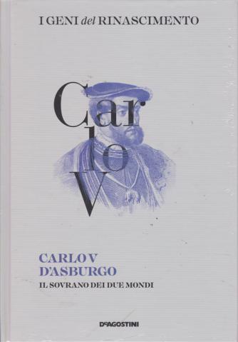 I Geni Del Rinascimento - Carlo V D'Asburgo - Il sovrano dei due mondi - n. 33 - settimanale - 29/6/2019 -