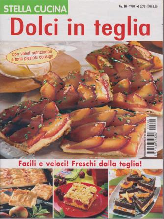 Stella Cucina - Dolci In Teglia - n. 90 - trimestrale - 4/7/2019