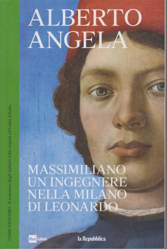 Alberto Angela - Massimiliano un ingegnere nella Milano di Leonardo - n. 13 - 3/7/2019 - settimanale -