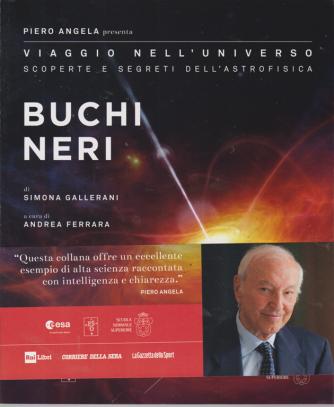 Piero Angela presenta Viaggio nell'universo. Scoperte e segreti dell'astrofisica - Buchi neri - n. 1 - settimanale -