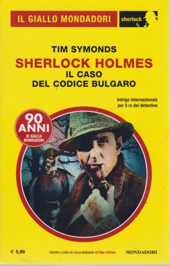 Il giallo Mondadori - Sherlock Holmes - Il caso del codice bulgaro - n. 59 - luglio 2019 - mensile