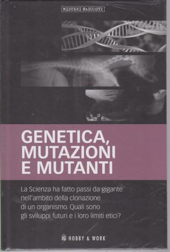 Misteri Nascosti - Genetica, Mutazioni e mutanti - n. 44 - settimanale - copertina rigida