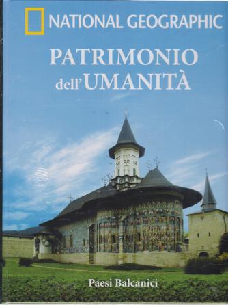 Patrimonio Dell'umanità - National Geographic - Paesi Balcanici - n. 24 - settimanale - 27/2/2019 -