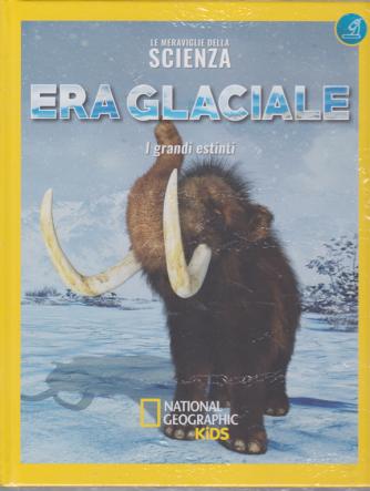 Le Meraviglie Della Scienza -  - Era glaciale - I grandi estinti - National Geographic kids - n. 26 - settimanale - 6/7/2019