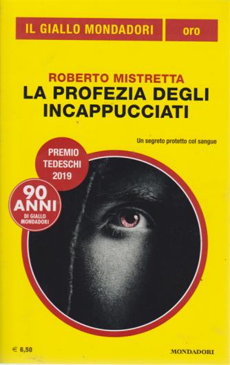 Il giallo Mondadori oro - n. 30 - Roberto Mistretta . La profezia degli incappucciati - luglio -agosto 2019 -