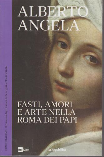 Alberto Angela - Fasti, amori e arte nella Roma dei papi - n. 14 - settimanale - 10/7/2019 -