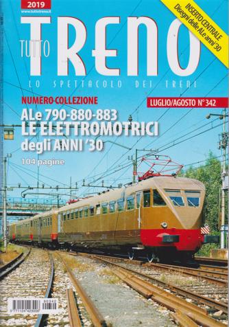 Tutto Treno - n. 342 - luglio - agosto 2019 - mensile - 104 pagine