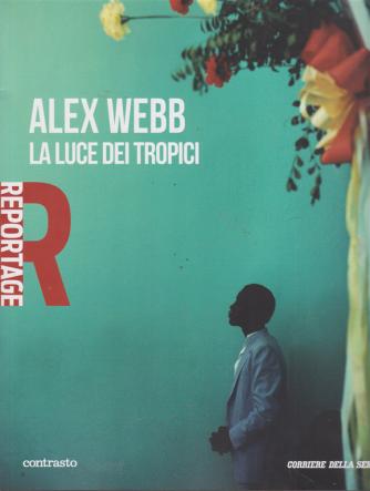 Reportage -n. 6 - Alex Webb la luce dei tropici - settimanale -