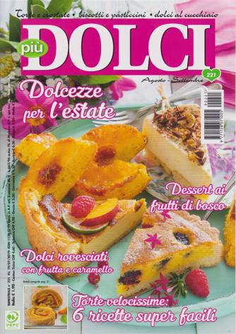 Più dolci - n. 221 - agosto - settembre 2019 - bimestrale