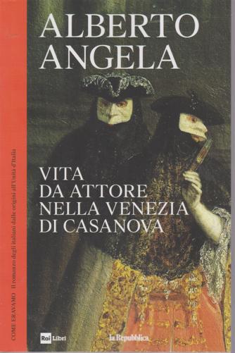 Alberto Angela -Come eravamo -  Vita da attore nella Venezia di Casanova - n. 15 - 17/7/2019 - settimanale