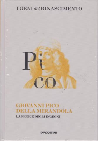 I Geni Del Rinascimento - Giovanni Pico della Mirandola - La Fenice degli ingegni - n. 13 - settimanale - 9/2/2019