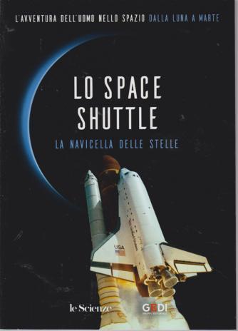 L'avventura Dell'uomo nello spazio. Dalla Luna a Marte. Lo Space Shuttle - n. 4 - 20/7/2019 - settimanale