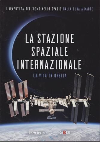 L'avventura dell'uomo nello spazio dalla Luna a Marte - La stazione spaziale internazionale - n. 5 - 27/7/2019 - settimanale