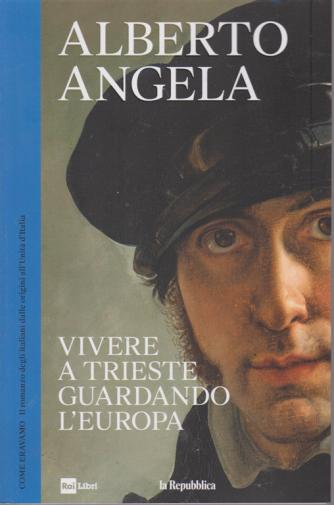 Alberto Angela - Vivere a Trieste guardando l'Europa - n. 17 - settimanale - 31/7/2019 -  -