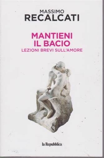 Mantieni Il Bacio - Lezioni brevi sull'amore - di Massimo Recalcati -