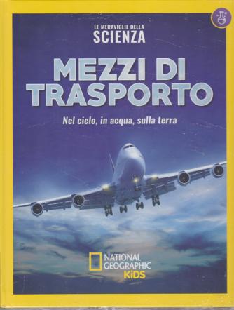Le Meraviglie Della Scienza - Mezzi di trasporto. Nel cielo, in acqua, sulla terra - n. 29 - 27/7/2019 - settimanale - copertina rigida