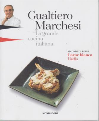 Gualtiero Marchesi - La grande cucina italiana - n. 9 - 1 marzo 2019 - settimanale - Carne bianca vitello