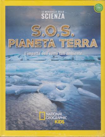 Le Meraviglie Della Scienza - S.O.S. pianeta terra - National Geographic kida - n. 30 - 3/8/2019 - settimanale - copertina rigida