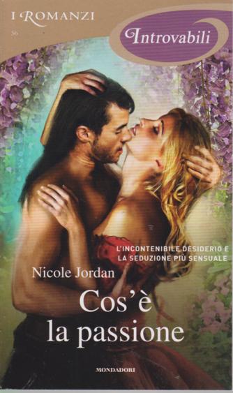 I romanzi introvabili - Cos'è la passione - di Nicole Jordan - n. 56 - settembre 2019 - mensile