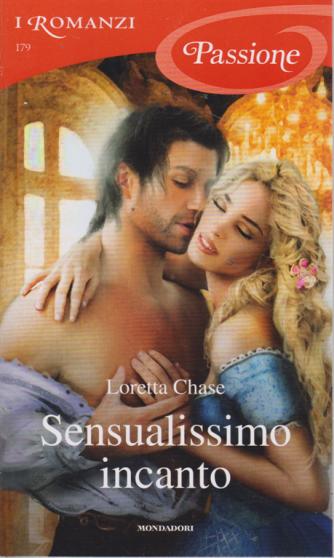 I Romanzi Passione - Sensualissimo Incanto - di Loretta Chase - n. 179 - settembre 2019 - mensile