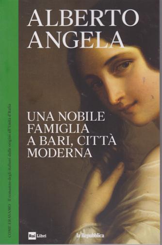 Alberto Angela - Una nobile famiglia a Bari, città moderna - n. 18 - 7/8/2019 - settimanale