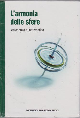 Il mondo matematico - L'armonia delle sfere - n. 29 - settimanale - 9/8/2019 - copertina rigida