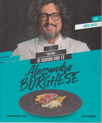 Alessandro Borghese - Carni Rosse - n. 4 - Portami in cucina con te - settimanale -