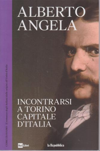 Alberto Angela - Incontrarsi a Torino capitale d'Italia - n. 19 - 14/8/2019 - settimanale