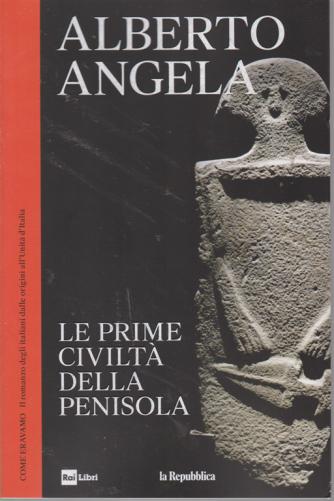 Alberto Angela - Le prime civiltà della penisola - n. 20 - 21/8/2019 - settimanale -