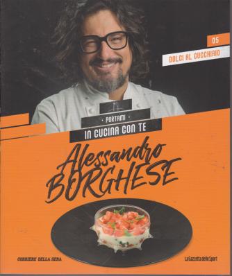 Alessandro Borghese - Portami in cucina con te - n. 5 - Dolci al cucchiaio - settimanale