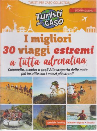 Turisti per caso magazine - I migliori 30 viaggi estremi a tutta adrenalina - n. 2 - 20/8/2019 -