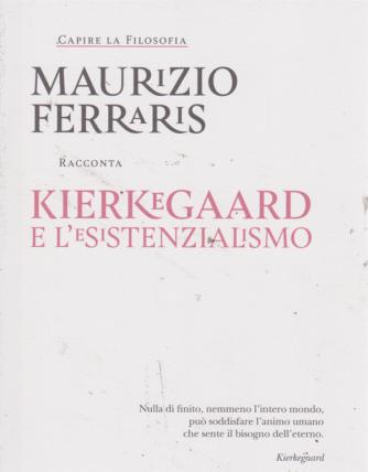 Capire la filosofia - Maurizio Ferraris racconta Kierkegaard e l'esistenzialismo - n. 17 - settimanale -