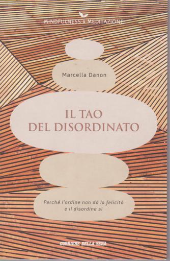 Mindfulness - & Meditazione - Il tao del disordinato - di Marcella Danon - n. 30 - settimanale -