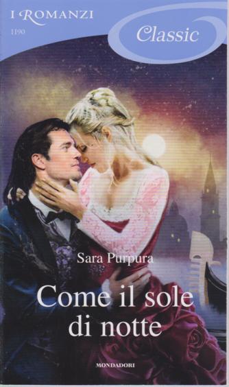 I Romanzi - Classic - Come il sole di notte - di Sara Purpura - n. 1190 - 7/9/2019 -