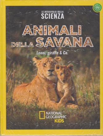 Le Meraviglie Della scienza - Animali della savana - Leoni, giraffe & Co. National Geographic kids - n. 4 - settimanale - 13/9/2019