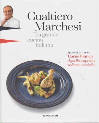 Gualtiero Marchesi - La grande cucina italiana - Secondi di terra. Carne bianca. Agnello, capretto, pollame, coniglio - n. 10 - dell'8 marzo 2019 - settimanale