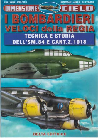 Dimensione Cielo - Bombardieri veloci della regia - n. 12 - marzo - aprile 2019 - bimestrale -