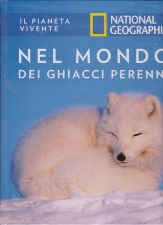 Il Pianeta Vivente - Nel mondo dei ghiacci perenni - National Geographic - quarto volume - quattordicinale - 1/10/2019 - copertina rigida