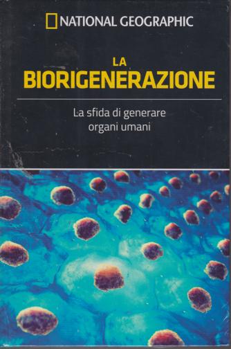 National Geographic - La biorigenerazione - n. 30 - settimanale - 4/10/2019 - copertina rigida