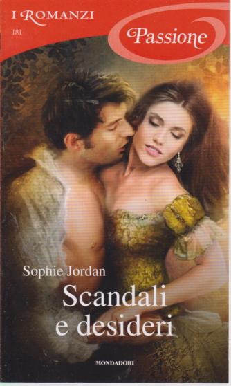 I Romanzi Passione - Scandali e desideri - di Sophie Jordan - n. 181 - mensile - novembre 2019 -