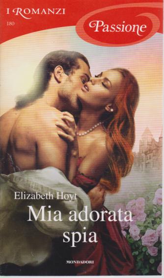 I Romanzi Passione - n. 180 - Mia adorata spia - di Elizabeth Hoyt - ottobre 2019 - mensile