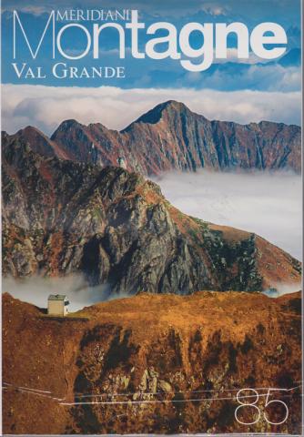 Meridiani Montagne - Val Grande & Alpi Veglia - Devero - Antrona - 2 numeri il n. 85 e il n. 92 - dicembre 2018 -