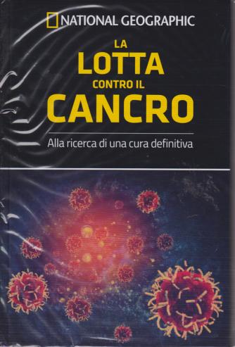 National Geographic - Le frontiere della scienza - La lotta contro il cancro - n. 39 - settimanale - 12/12/2018 -