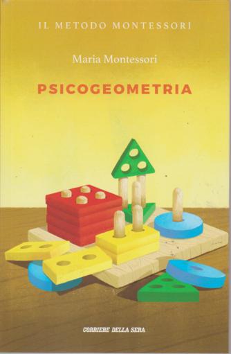 Il metodo Montessori - Maria Montessori - Psicogeometria - n. 18 - settimanale