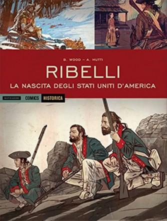 Historica Mondadori comics- Ribelli. La nascita degli Stati Uniti d'America