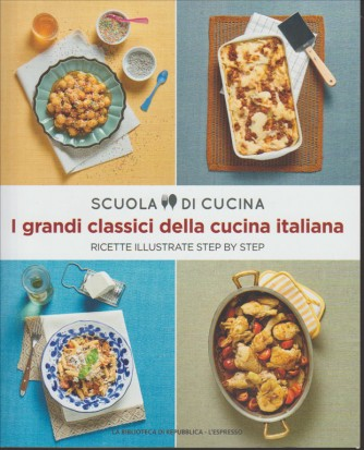 SCUOLA DI CUCINA. I GRANDI CLASSICI DELLA CUCINA ITALIANA. RICETTE ILLUSTRATE STEP BY STEP. N. 1