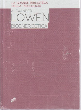 ALEXANDER LOWEN . BIOENERGETICA. LA GRANDE BIBLIOTECA DELLA PSICOLOGIA.