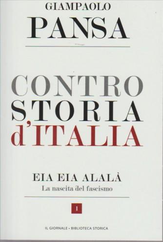 CONTRO STORIA D'ITALIA. GIAMPAOLO PANSA. EIA EIA ALALA'. LA NASCITA DEL FASCISMO. N. 1. IL GIORNALE BIBLIOTECA STORICA.